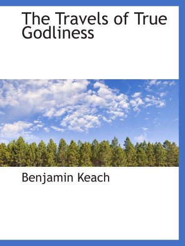 The Travels of True Godliness: Benjamin Keach