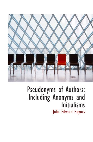 Pseudonyms of Authors: Including Anonyms and Initialisms