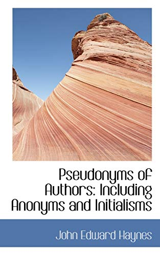 Pseudonyms of Authors: Including Anonyms and Initialisms: Haynes, John Edward