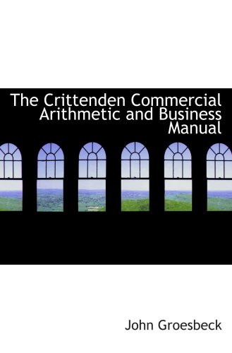 9780559438509: The Crittenden Commercial Arithmetic and Business Manual