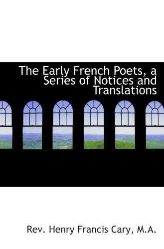 9780559442407: The Early French Poets, a Series of Notices and Translations