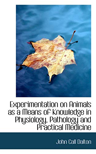 9780559454936: Experimentation on Animals as a Means of Knowledge in Physiology, Pathology and Practical Medicine