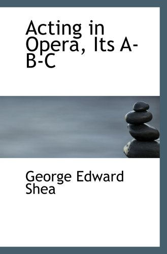 9780559455377: Acting in Opera, Its A-B-C