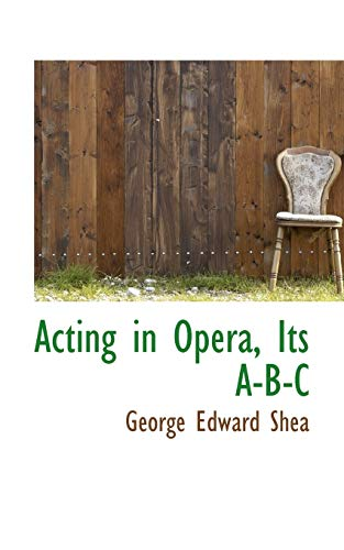 9780559455384: Acting in Opera, Its A-B-C
