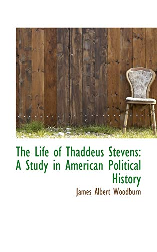 9780559455834: The Life of Thaddeus Stevens: A Study in American Political History