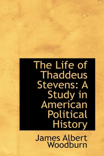 9780559455865: The Life of Thaddeus Stevens: A Study in American Political History