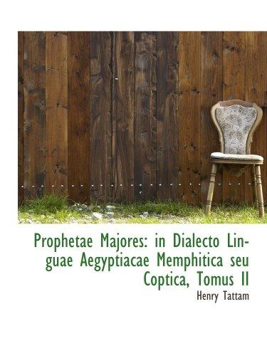 Prophetae Majores: in Dialecto Linguae Aegyptiacae Memphitica seu Coptica, Tomus II: Henry Tattam