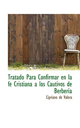 Tratado Para Confirmar En La Fe Cristiana: Cipriano De Valera