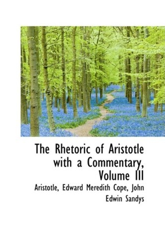9780559465598: The Rhetoric of Aristotle with a Commentary, Volume III