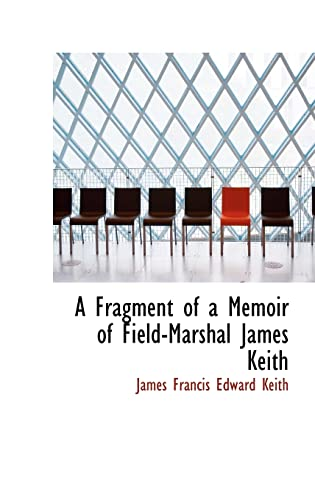 A Fragment of a Memoir of Field-Marshal: Francis Edward Keith,