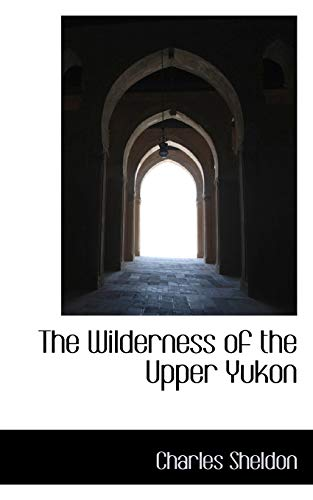 9780559470684: The Wilderness of the Upper Yukon