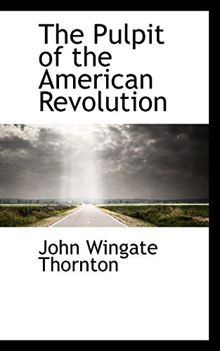 9780559472473: The Pulpit of the American Revolution