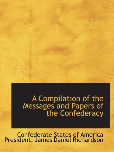 9780559475801: A Compilation of the Messages and Papers of the Confederacy