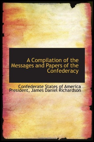 9780559475849: A Compilation of the Messages and Papers of the Confederacy