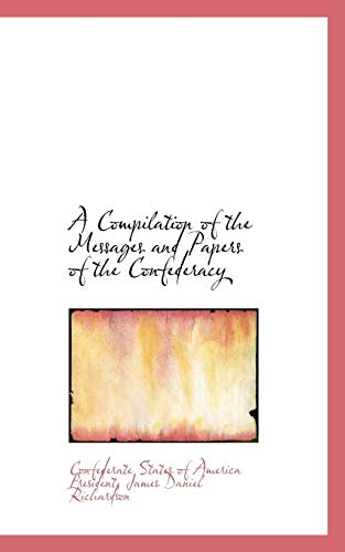9780559475887: A Compilation of the Messages and Papers of the Confederacy