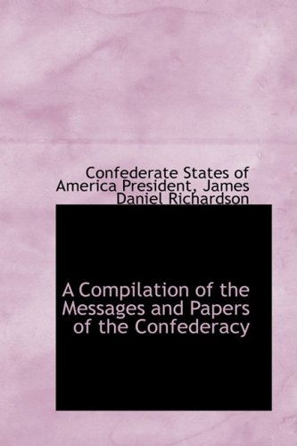 9780559475924: A Compilation of the Messages and Papers of the Confederacy