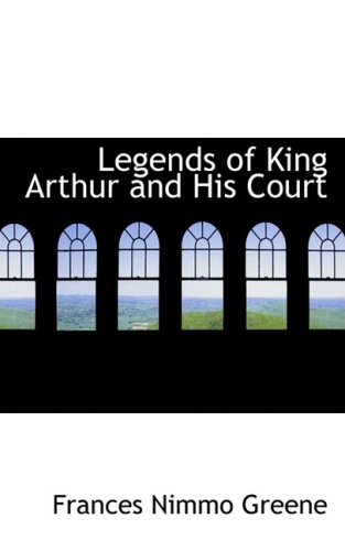 9780559478857: Legends of King Arthur and His Court
