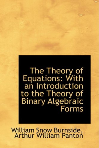 9780559486623: The Theory of Equations: With an Introduction to the Theory of Binary Algebraic Forms