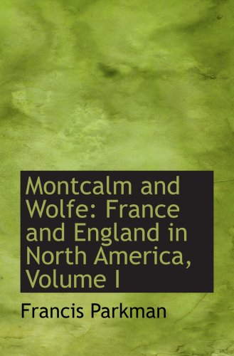 Montcalm and Wolfe: France and England in North America, Volume I (9780559489617) by Francis Parkman