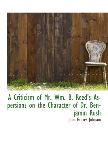 9780559500770: A Criticism of Mr. Wm. B. Reed's Aspersions on the Character of Dr. Benjamin Rush