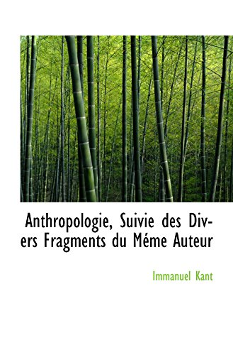 Anthropologie, Suivie des Divers Fragments du Méme Auteur (French Edition) (9780559505287) by Immanuel Kant