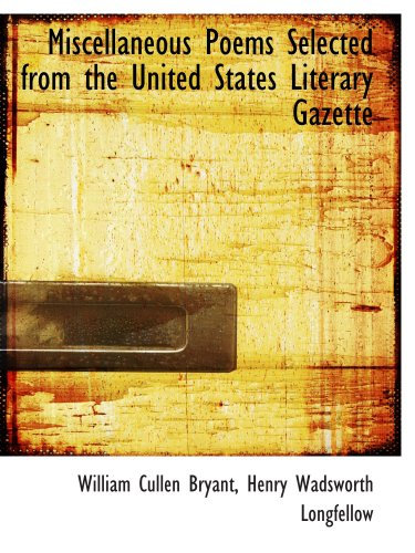 Miscellaneous Poems Selected from the United States Literary Gazette (9780559513244) by William Cullen Bryant