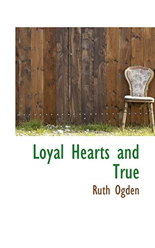 Loyal Hearts and True (Paperback): Ruth Ogden