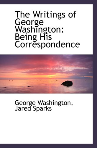9780559518515: The Writings of George Washington: Being His Correspondence