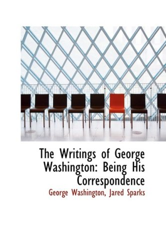9780559518584: The Writings of George Washington: Being His Correspondence