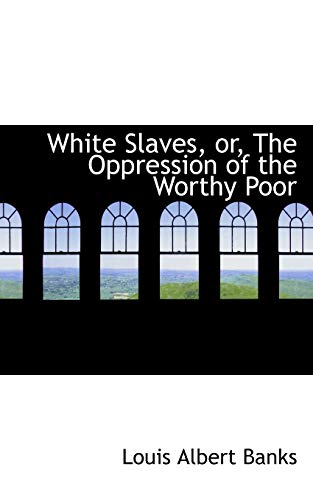 9780559520600: White Slaves, or, The Oppression of the Worthy Poor