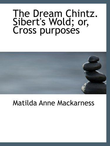 9780559521447: The Dream Chintz. Sibert's Wold; or, Cross purposes