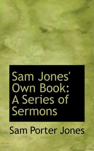 9780559523960: Sam Jones' Own Book: A Series of Sermons