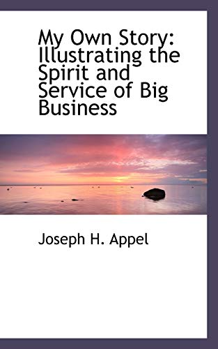 My Own Story: Illustrating the Spirit and: Joseph H Appel