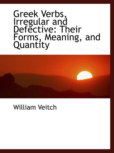 9780559527524: Greek Verbs, Irregular and Defective: Their Forms, Meaning, and Quantity