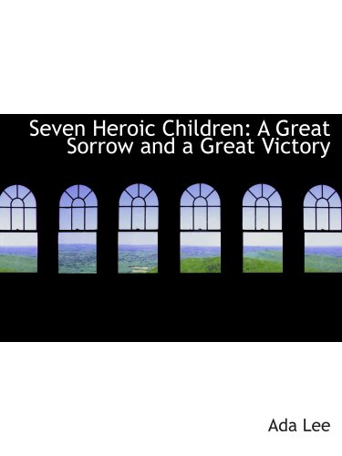 9780559529443: Seven Heroic Children: A Great Sorrow and a Great Victory
