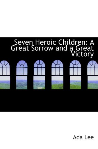 9780559529450: Seven Heroic Children: A Great Sorrow and a Great Victory