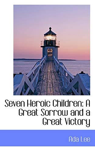 9780559529474: Seven Heroic Children: A Great Sorrow and a Great Victory (Bibliobazaar Reproductions Series)