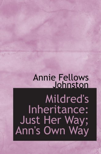 Mildred's Inheritance: Just Her Way; Ann's Own Way (055953065X) by Annie Fellows Johnston