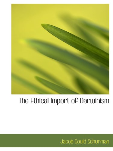 The Ethical Import of Darwinism: Jacob Gould Schurman