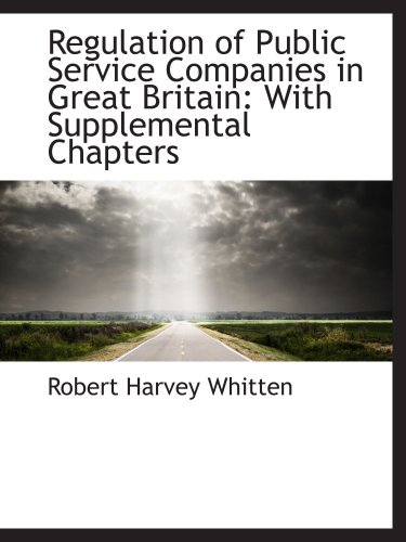 9780559533624: Regulation of Public Service Companies in Great Britain: With Supplemental Chapters