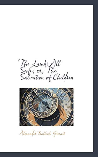 The Lambs All Safe; or, The Salvation of Children (9780559533648) by Grosart, Alexander Balloch