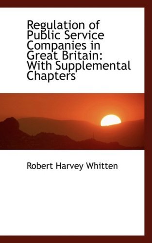 9780559533716: Regulation of Public Service Companies in Great Britain: With Supplemental Chapters