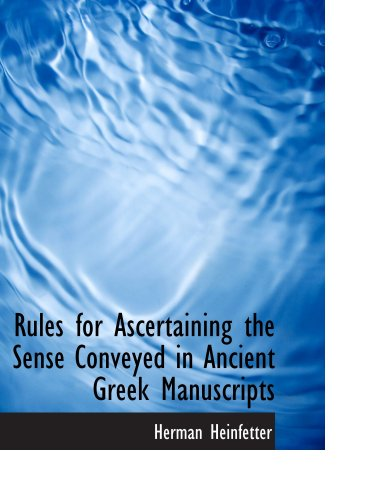 9780559536748: Rules for Ascertaining the Sense Conveyed in Ancient Greek Manuscripts