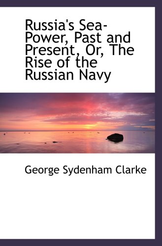 9780559538520: Russia's Sea-Power, Past and Present, Or, The Rise of the Russian Navy