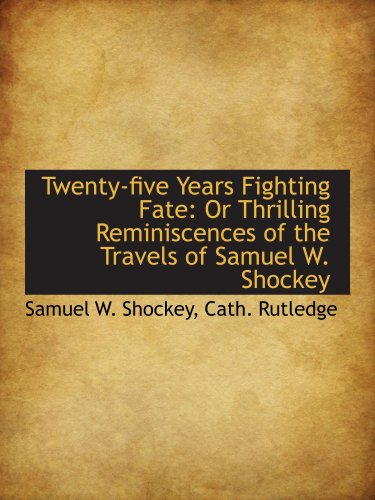 9780559540868: Twenty-five Years Fighting Fate: Or Thrilling Reminiscences of the Travels of Samuel W. Shockey