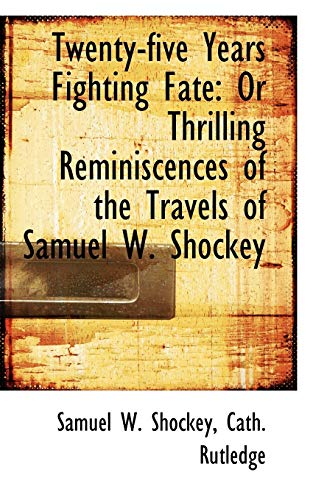 9780559540943: Twenty-five Years Fighting Fate: Or Thrilling Reminiscences of the Travels of Samuel W. Shockey