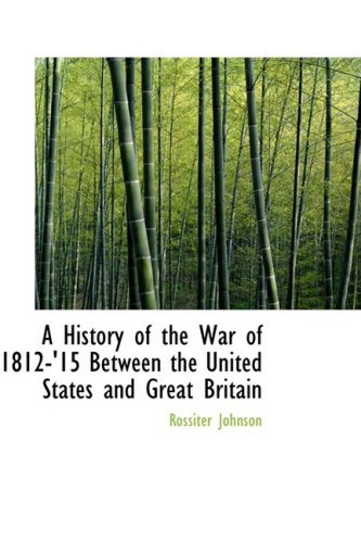 9780559542732: A History of the War of 1812-'15 Between the United States and Great Britain