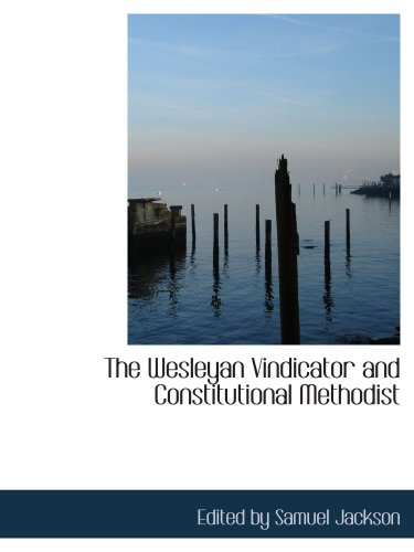 9780559546976: The Wesleyan Vindicator and Constitutional Methodist