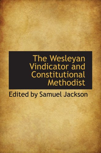 9780559547010: The Wesleyan Vindicator and Constitutional Methodist