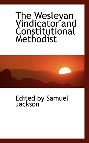 9780559547034: The Wesleyan Vindicator and Constitutional Methodist